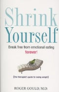 Shrink Yourself: Break Free from Emotional Eating Forever! (Paperback)