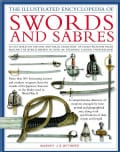 The Illustrated Encyclopedia of Swords and Sabres: An Authorative History and Visual Directory of Edged Weapons f... (Hardcover)