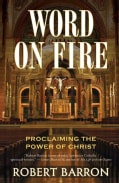 Word on Fire: Proclaiming the Power of Christ (Paperback)
