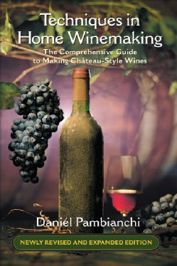 Techniques in Home Winemaking: A Comprehensive Guide to Making Chateau-Style Wines (Paperback)