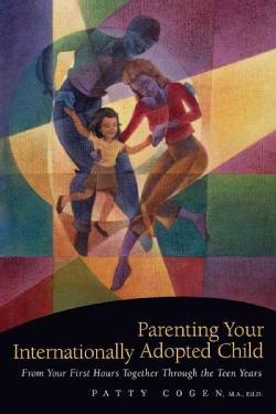 Parenting Your Internationally Adopted Child: From Your First Hours Together Through the Teen Years (Paperback)