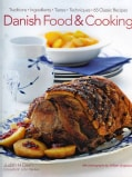 Danish Food & Cooking: Traditions, Ingredients, Tastes, Techniques: 65 Classic Recipes (Hardcover)