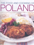 The Food and Cooking of Poland: Traditions, Ingredients, Tastes, Techniques, over 60 Classic Recipes (Hardcover)
