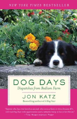 Dog Days: Dispatches from Bedlam Farm (Paperback)