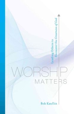 Worship Matters: Leading Others to Encounter the Greatness of God (Paperback)