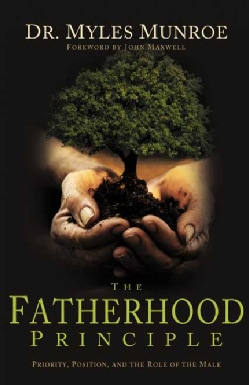 The Fatherhood Principle: Priority, Position, and the Role of the Male (Hardcover)