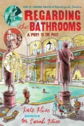Regarding the Bathrooms: A Privy to the Past (Paperback)