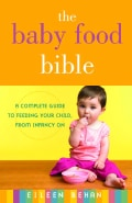The Baby Food Bible: A Complete Guide to Feeding Your Child, from Infancy on (Paperback)