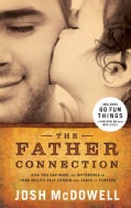 The Father Connection: How You Can Make the Difference in Your Child's Self-Esteem and Sense of Purpose (Paperback)