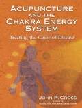 Acupuncture and the Chakra Energy System: Treating the Cause of Disease (Paperback)