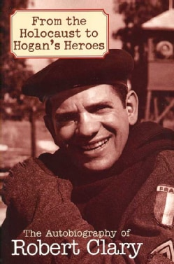 From the Holocaust to Hogan's Heroes: The Autobiography of Robert Clary (Paperback)