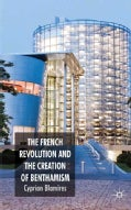 The French Revolution and The Creation of Benthamism (Hardcover)