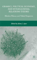 Gramsci, Political Economy, and International Relations Theory: Modern Princes and Naked Emperors (Hardcover)