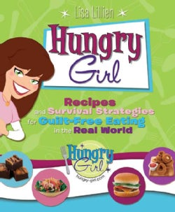 Hungry Girl: Recipes and Survival Strategies for Guilt-Free Eating in the Real World (Paperback)