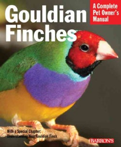 Gouldian Finches: Everything About Purchase, Housing, Nutrition, Health Care, and Breeding (Paperback)