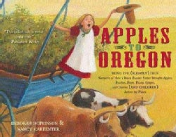 Apples to Oregon: Being the (Slightly) True Narrative of How a Brave Pioneer Father Brought Apples, Peaches, Plum... (Paperback)