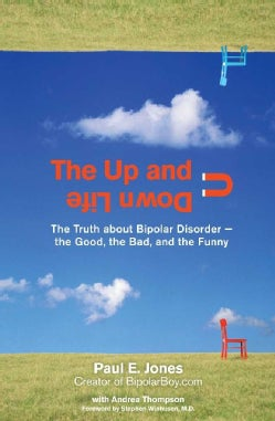The Up and Down Life: The Truth about Bipolar Disorder--the Good, the Bad, and the Funny (Paperback)