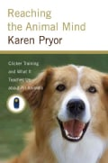 Reaching the Animal Mind: Clicker Training Method and What It Teaches Us About All Animals (Hardcover)