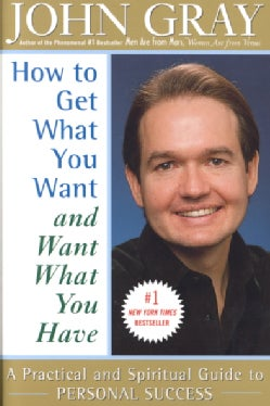 How to Get What You Want and Want What You Have: A Practical and Spiritual Guide to Personal Success (Paperback)