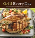 Grill Every Day: 125 Fast-Track Recipes for Weeknights at the Grill (Paperback)