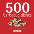 500 Barbecue Dishes: The Only Barbecue Compendium You'll Ever Need (Hardcover)