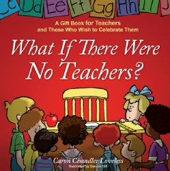 What If There Were No Teachers?: A Gift Book for Teachers and Those Who Wish to Celebrate Them (Hardcover)