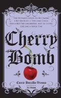 Cherry Bomb: The Ultimate Guide to Becoming a Better Flirt, a Tougher Chick, and a Hotter Girlfriend, and to Livi... (Hardcover)
