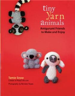 Tiny Yarn Animals: Amigurumi Friends to Make and Enjoy (Paperback)
