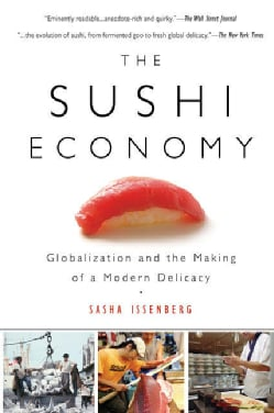 The Sushi Economy: Globalization and the Making of a Modern Delicacy (Paperback)