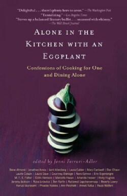 Alone in the Kitchen with an Eggplant: Confessions of Cooking for One and Dining Alone (Paperback)