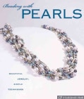 Beading With Pearls: Beautiful Jewelry, Simple Techniques (Hardcover)