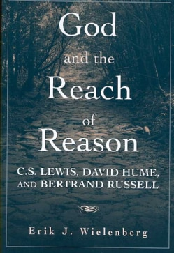 God and the Reach of Reason: C.S. Lewis, David Hume, and Bertrand Russell (Paperback)