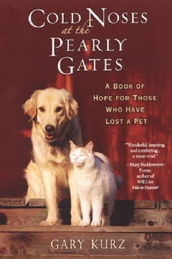 Cold Noses at the Pearly Gates: A Book of Hope for Those Who Have Lost a Pet (Paperback)