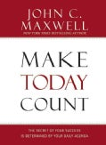 Make Today Count: The Secret of Your Success Is Determined by Your Daily Agenda (Hardcover)