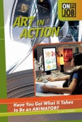 Art in Action: Have You Got What It Takes to Be an Animator? (Hardcover)