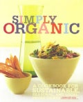 Simply Organic: A Cookbook for Sustainable, Seasonal, and Local Ingredients (Paperback)