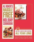 Al Roker's Hassle-Free Holiday Cookbook: More Than 125 Recipes for Family Celebrations All Year Long (Paperback)