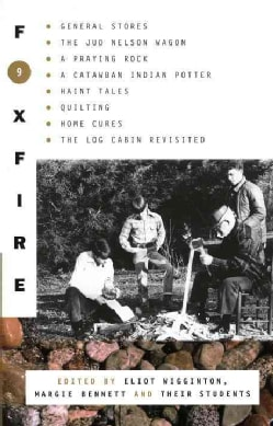 Foxfire 9: General Stores, the Jud Newson Wagon, a Praying Rock, a Catawba Indian Potter--And Hant Tales, Quiltin... (Paperback)