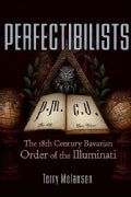 Perfectibilists: The 18th Century Bavarian Order of the Illuminati (Paperback)