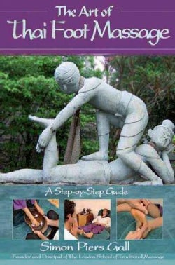The Art of Thai Foot Massage: A Step-by-step Guide (Paperback)