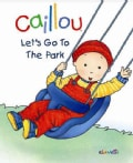 Caillou, Let's Go To The Park (Board book)
