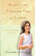 When Life Throws You a Curve: One Girl's Triumph over Scoliosis (Paperback)