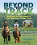 Beyond the Track: Retraining the Thoroughbred from Racecourse to Riding Horse (Paperback)