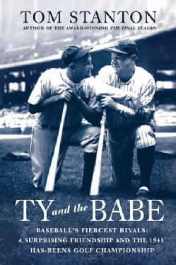 Ty and The Babe: Baseball's Fiercest Rivals; a Surprising Friendship and the 1941 Has-Beens Golf Championship (Paperback)