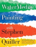 Watermedia Painting with Stephen Quiller: The Complete Guide to Working in Watercolor, Acrylics, Gouache & Casein (Paperback)