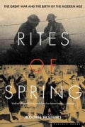 Rites of Spring: The Great War and the Birth of the Modern Age (Paperback)