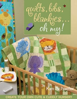 Quilts, Bibs, Blankies...Oh My!: Create Your Own Cute & Cuddly Nursery (Paperback)