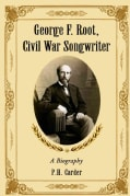 George F. Root, Civil War Songwriter: A Biography (Paperback)
