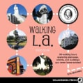 Walking L.a.: 38 Walking Tours Exploring Stairways, Streets and Buildings You Never Knew Existed (Paperback)