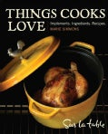 Things Cooks Love: Implements, Ingredients, Recipes (Hardcover)